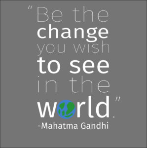 Be-the-change-you-wish-to-see-in-in-the-world